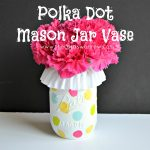 Polka Dot Mason Jar Vase {inexpensive gift ideas}