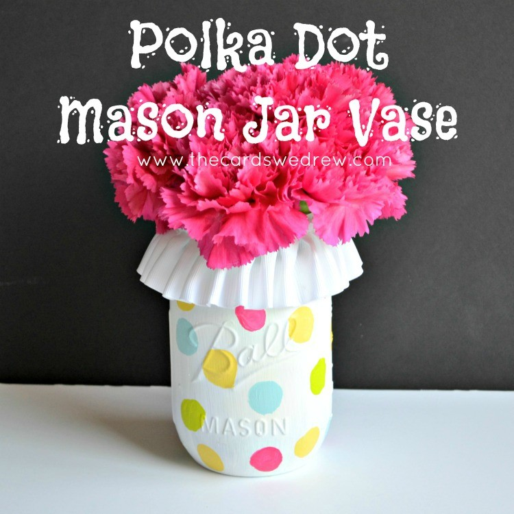 polka dot mason jar from The Cards We Drew #birthdaygiftideas
