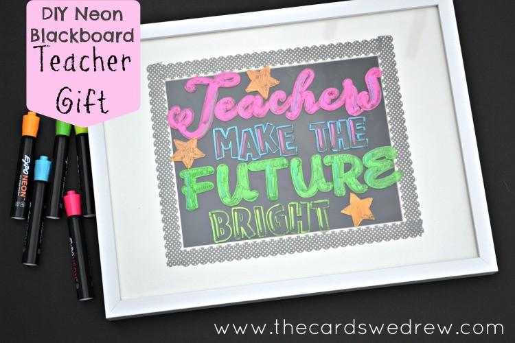DIY Neon Blackboard Teacher Gift from The Cards We Drew #InspireStudents #TeachersChangeLives #Pmedia #ad
