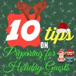 10 Tips on Preparing for Holiday Guests