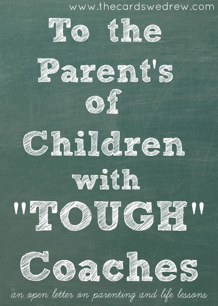 To the Parent's of Children with Tough Coaches...an open letter on parenting and life lessons