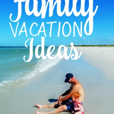 25 Family Vacation Ideas